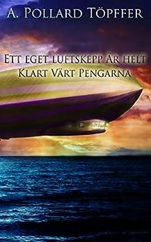 Ett eget luftskepp är helt klart värt pengarna (Swedish Edition) by [A Pollard Töpffer]