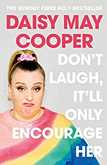 Daisy May Cooper - Don't Laugh, It Will Only Encourage Her