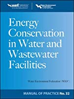 Energy Conservation in Water and Wastewater Facilities: Wef Manual of Practice No. 32
