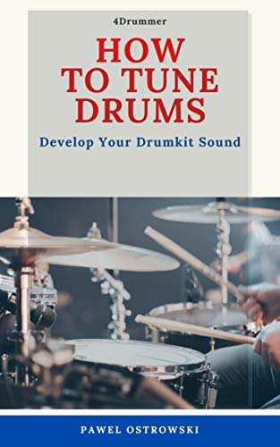 How To Tune Drums: Develop Your Drumkit Sound (English Edition)