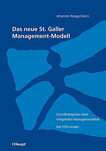 Das neue St. Galler Management-Modell. Grundkategorien einer integrierten Managementlehre. Der HSG-Ansatz.