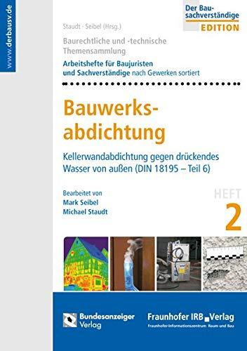 Baurechtliche und -technische Themensammlung - Heft 2: Bauwerksabdichtung: Kellerwandabdichtung gegen drückendes Wasser von außen (DIN 18195 - Teil 6)