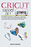 CRICUT: 5 BOOKS IN 1-Cricut Maker For Beginners + Design Space + Explore Air 2 + Joy + Project Ideas. The New and Ultimate Bible to Master Your Machine And Create The Projects of Your Dreams
