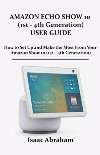 AMAZON ECHO SHOW 10 1ST 4TH GENERATION USER GUIDE How to Set Up and Make the Most From Your product image