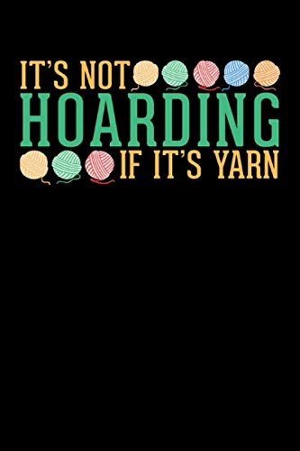 It's Not Hoarding If It's Yarn: Lined Journal For Knitting Crocheting Sewing Lover Funny Notebook For Women Or Men Who Love Needles And Yarn.