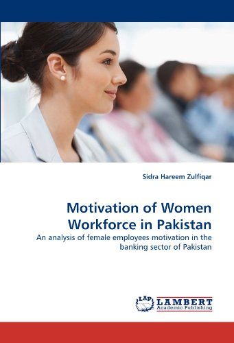 Motivation of Women Workforce in Pakistan: An analysis of female employees motivation in the banking sector of Pakistan