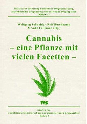 Cannabis - eine Pflanze mit vielen Facetten (Studien zur qualitativen Drogenforschung und akzeptierender Drogenarbeit)