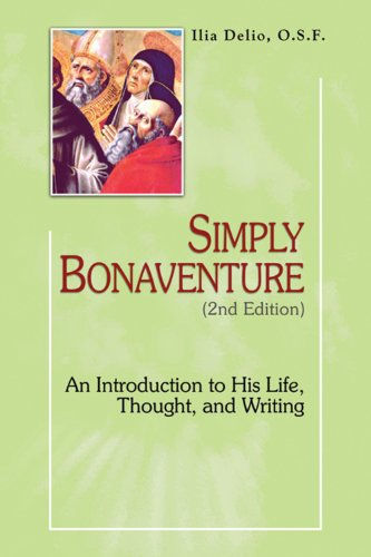 Simply Bonaventure: An Introduction to His Life, Thought, and Writings, 2nd Edition (Theology and Faith)