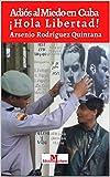 Adiós al miedo en Cuba ¡Hola Libertad! (Crónicas sobre disidencia artística y política en Cuba desde Los Acuartelados de San Isidro hasta 11J. nº 3)
