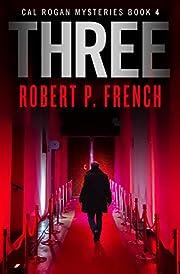 Three: A Thrilling, Nail-biting Psychological Novel of Murder & Mayhem (Cal Rogan Mysteries Book 4)