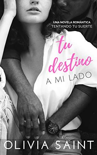 Tu destino a Mi lado: Tentando tu Suerte (Novela Romántica nº 1)