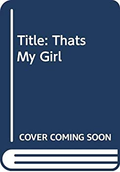 That's My Girl - Book #3 of the Wildfire
