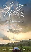Susanna Wesley: Her Remarkable Life