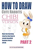 HOW TO DRAW CUTE RABBITS CHIBI VERSION PART 2: HAVE FUN LEARNING STEP BY STEP HOW TO CREATE BEAUTIFUL BUNNIES FROM A CIRCLE