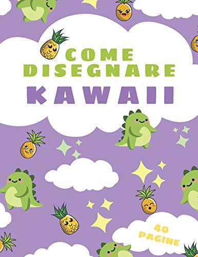 Come Disegnare Kawaii: Impara a Disegnare Simpatici Disegni: Animali, Cibo e Altro per Tutti!