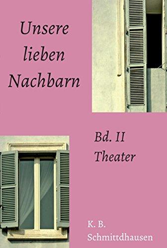 Unsere lieben Nachbarn: Bd. II: Theater
