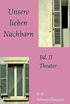 Unsere lieben Nachbarn: Bd. II: Theater von [Klaus Björn Schmittdhausen]