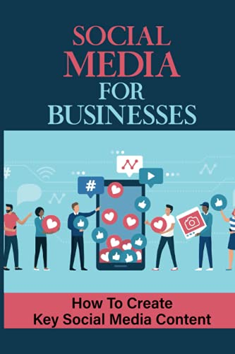 Social Media For Businesses: How To Create Key Social Media Content: Being An Authority In Your Industry