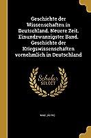 Geschichte Der Wissenschaften in Deutschland. Neuere Zeit. Einundzwanzigster Band. Geschichte Der Kriegswissenschaften Vornehmlich in Deutschland