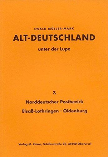 Altdeutschland unter der Lupe: Teil Norddeutscher Postbezirk (NDP), Elsaß-Lothringen, Oldenburg