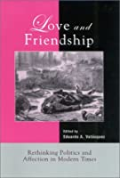Love and Friendship: Rethinking Politics and Affection in Modern Times