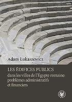 Edifices Publics Dans Les Villes De L'egypte Romaine: Problemes Administratifs Et Financiers