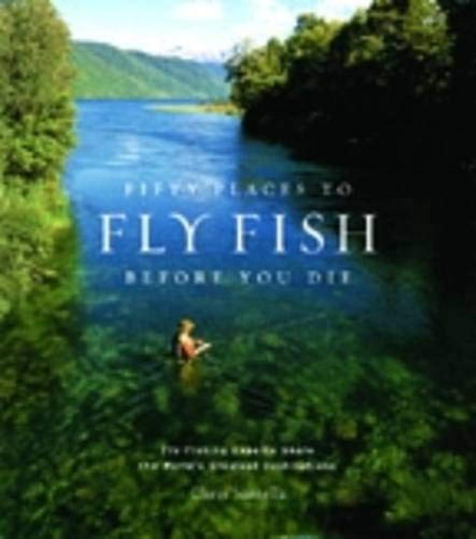 バルセロナ散逸払い戻しFifty Places to Fly Fish Before You Die: Fly-Fishing Experts Share the Worlds Greatest Destinations