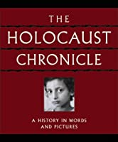 Holocaust Chronicle: A History in Words and Pictures