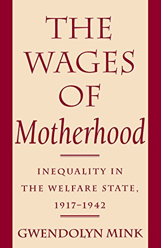 The Wages of Motherhood: Inequality in the Welfare State, 1917–1942