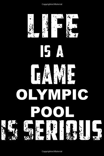 LIFE IS A GAME OLYMPIC POOL IS SERIOUS: Sport Notebook for Coworker or women /men/Girl/Boy / Friend,120 Wide Ruled Lined pages Journal 6x9 Inch ... or Kids Funny Years Old Joke birthday Gift