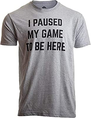 I Paused My Game to Be Here | Funny Video Gamer Gaming Player Humor Joke for Men Women T-Shirt-(Adult,S) Sport Grey
