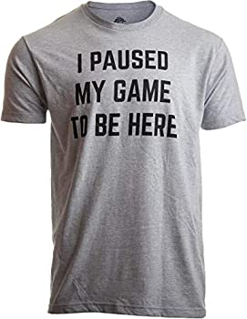 I Paused My Game to Be Here | Funny Video Gamer Gaming Player Humor Joke for Men Women T-Shirt- Adult,M  Sport Grey