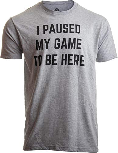 Image of the I Paused My Game to Be Here | Funny Video Gamer Gaming Player Humor Joke for Men Women T-Shirt-(Adult,M) Sport Grey