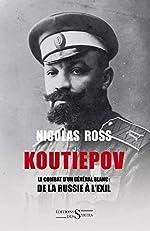 Koutiepov - Le combat d'un général blanc : de la Russie à l'exil de Nicolas Ross
