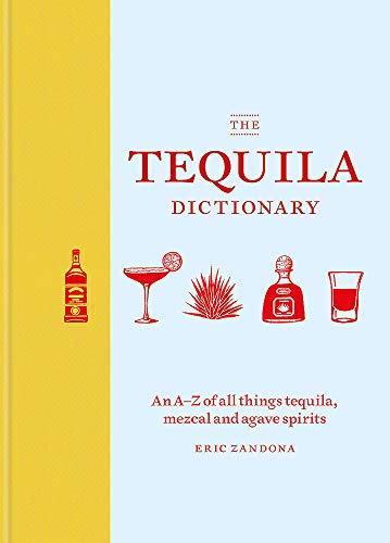 The Tequila Dictionary: An A–Z of all things tequila, mezcal and agave spirits