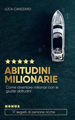 Abitudini milionarie: Come diventare milionari con le giuste abitudini