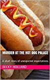 Murder At The Hot Dog Palace: A short story of unexpected expectations.