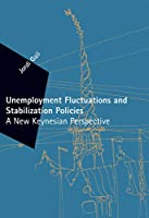 Unemployment Fluctuations and Stabilization Policies: A New Keynesian Perspective (Zeuthen Lectures)