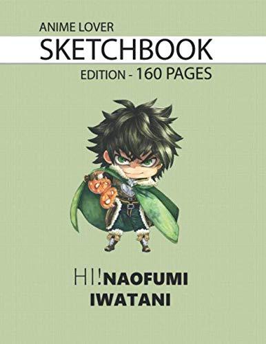 Sketchbook 160 Pages Hi! Naofumi Iwatani: Anime Lover Sketchbook, 160 Blank Pages, 8.5 x 11, Gift, School&Office, Tate No Yuusha No Nariagari, Naofumi Iwatani