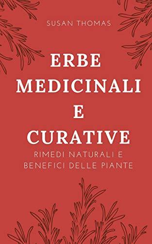 Erbe medicinali e curative: Rimedi naturali e benefici delle piante