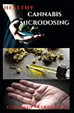 HEALTHY CANNABIS MICRODOSING: Comprehensive Guide on How to Microdose with Medicinal Marijuana for Health and Healing