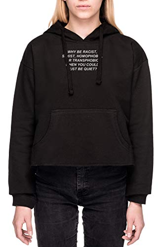 Why Be Racist Sexist Homophobic Or Transphobic When You Could Just Be Quiet Sudadera con Capucha de Crop Mujer Black Crop Hoodie Women's