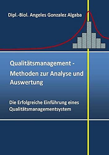 Qualitätsmanagement- Methoden zur Analyse und Auswertung: Die Erfolgreiche Einführung eines Qualitätsmanagementsystemen