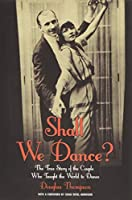 Shall We Dance?: The True Story of the Couple Who Taught the World to Dance