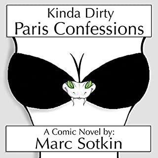 Kinda Dirty Paris Confessions                   By:                                                                                                                                 Marc Sotkin                               Narrated by:                                                                                                                                 Marc Sotkin                      Length: 5 hrs and 57 mins     Not rated yet     Overall 0.0