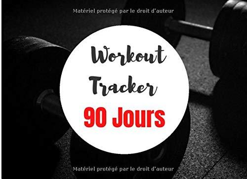 Workout Tracker 90 Jours: Carnet de tracking pour musculation à compléter sur 90 jours  8,25x6 pouces, 91 pages Livre idéal pour les débutants, les intermédiaires et sportifs aguerris