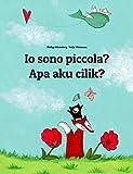 Io sono piccola? Apa aku cilik?: Libro illustrato per bambini: italiano-giavanese (Edizione bilingue) (Un libro per bambini per ogni Paese del mondo)
