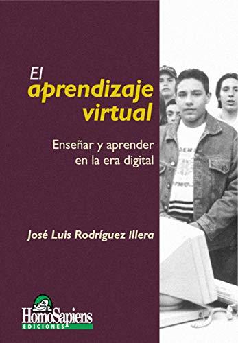 El aprendizaje virtual : Enseñar y aprender en la era digit