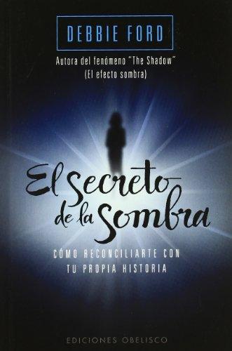Download El secreto de la sombra / The Secret of the Shadow: Como reconciliarte con tu propia historia / The Power of Owning Your Whole Story (Psicologia) 8497777050