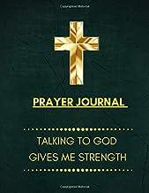 Prayer Journal Talking To God Gives Me Strong: Prayer Notebook Bible Devotional An Extensive Guide